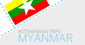 ACTS mission trips to Myanmar